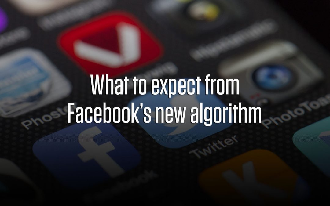 What to expect from Facebook's new algorithm